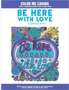 Be Here With Love: a coloring book for Caregivers